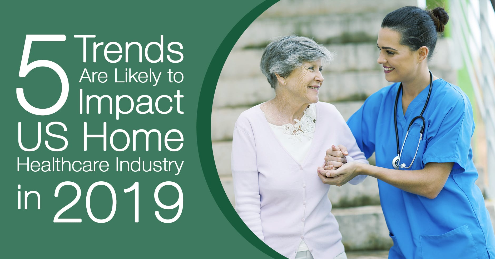 5 Trends that Are Likely to Impact US Home Healthcare Industry in 2019