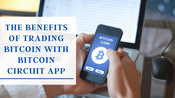 The benefits of trading bitcoin with bitcoin circuit app